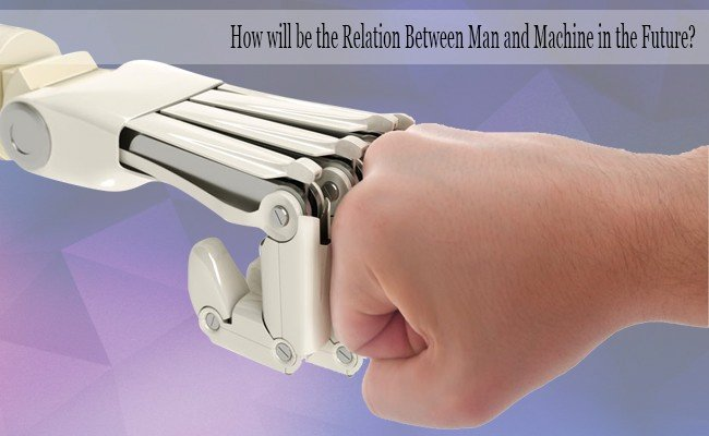 how-will-be-the-relation-between-man-and-machine-in-the-future