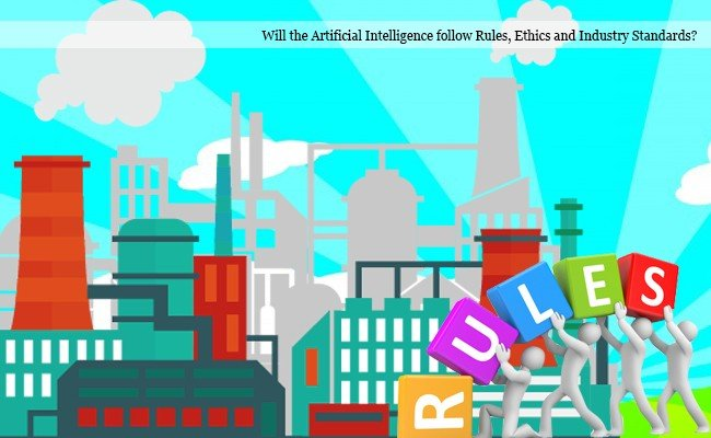 will-the-artificial-intelligence-follow-rules-ethics-and-industry-standards