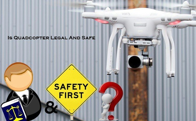 is-quadcopter-legal-and-safe - Best Quadcopters Drones